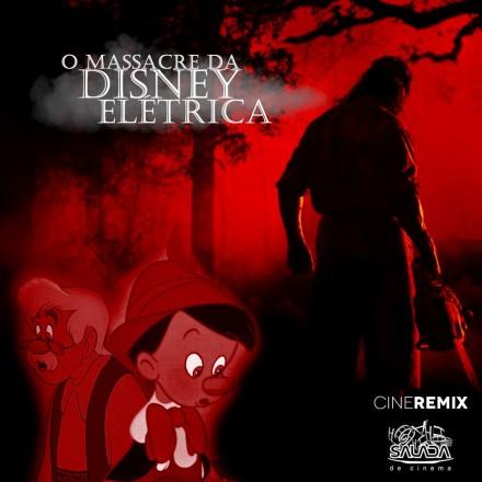 Cine-Remix: O Massacre da Disney Elétrica