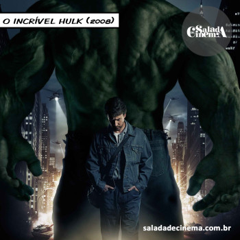 Marvel no Cinema | O Incrível Hulk