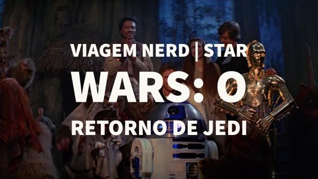 Viagem Nerd | Star Wars: O Retorno de Jedi
