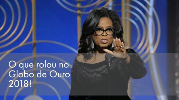Saiba tudo que rolou no Globo de Ouro 2018!