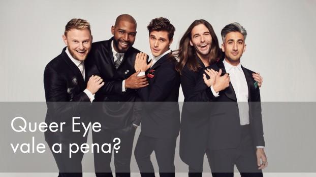 Queer Eye, da Netflix, vale a pena?