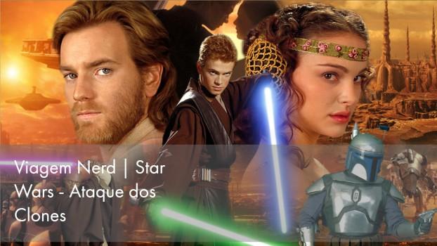 Assista nossa Viagem Nerd com Star Wars: Ataque dos Clones